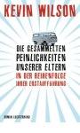 Kevin Wilson - Die gesammelten Peinlichkeiten unserer Eltern; Rechte: Luchterhand