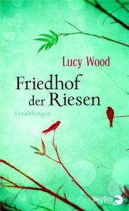 Lucy Wood - Friedhof der Riesen; Rechte: Berlin Verlag